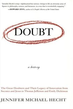 Doubt: A History: The Great Doubters and Their Legacy of Innovation from Socrates and Jesus to Thomas Jefferson and Emily Dickinson by Jennifer Michael Hecht. $11.31. Author: Jennifer Michael Hecht. Publisher: HarperOne (September 7, 2004)