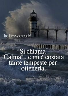 """From """"Recovery in Italian: The Virtue of Serenity,"""" Anonymous. Translation: """"(Between light and darkness) It's called Calm . and it's cost me many storms to attain it. Peace Quotes, Me Quotes, More Than A Feeling, Cogito Ergo Sum, Italian Quotes, Lessons Learned In Life, Foto Instagram, Italian Language, Message In A Bottle"""