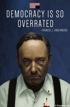 House Of Cards | Democracy Is Overrated | PosterGully