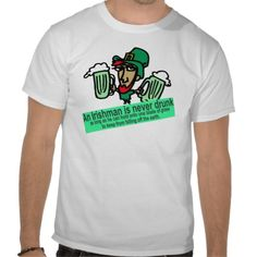 An Irish Man is Never Drunk Tee Shirts