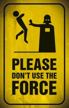 Please Don't Use The Force