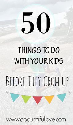 Here's 50 simple, affordable and sometimes free fun things to do with your kids..before they grow up! Trust me..you'll be building great memories and strong relationships.