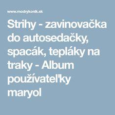 Strihy - zavinovačka do autosedačky, spacák, tepláky na traky - Album používateľky maryol