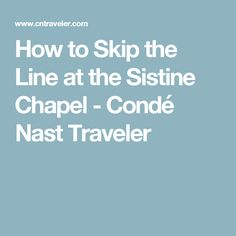 How to Skip the Line at the Sistine Chapel - Condé Nast Traveler