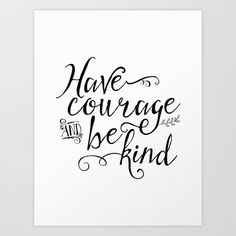Have Courage and Be Kind. by Noonday Design inspirational quote word art print motivational poster black white motivationmonday minimalist shabby chic fashion inspo typographic wall decor