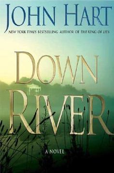 Down River by John Hart...a legal thriller.  This guy can write!