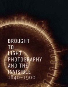 Keller, Corey; Brought to Light: Photography and the Invisible 1840-1900 (2008)