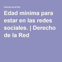 Edad mínima para estar en las redes sociales. | Derecho de la Red La Red, Internet, Socialism, Law, Social Networks