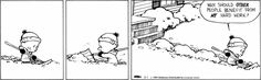 Calvin and Hobbes - Why should OTHER people benefit from MY hard work?  (We're having a snow day in July!)
