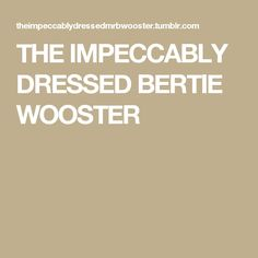 THE IMPECCABLY DRESSED BERTIE WOOSTER