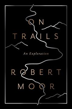 On Trails: An Exploration by Robert Moor…