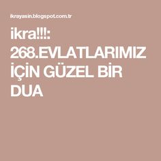 ikra!!!: 268.EVLATLARIMIZ İÇİN GÜZEL BİR DUA