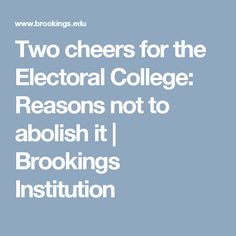 Two cheers for the Electoral College: Reasons not to abolish it   Brookings Institution