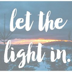 The world can sometimes be a dark place. Right now I invite you to let the light in.
