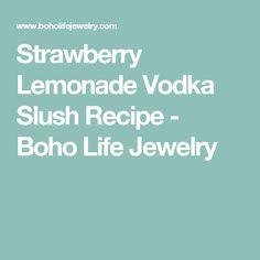 Strawberry Lemonade Vodka Slush Recipe - Boho Life Jewelry