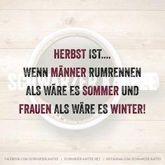 Herbst ist…. wenn Männer rumrennen als wäre es Sommer und Frauen als wäre es Winter! shares
