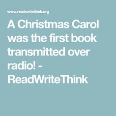 A Christmas Carol was the first book transmitted over radio! - ReadWriteThink