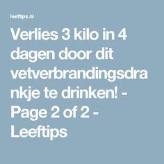 Verlies 3 kilo in 4 dagen door dit vetverbrandingsdrankje te drinken! - Page 2 of 2 - Leeftips