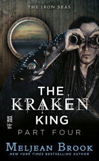 The Kraken King, Part IV- The Kraken King and the Inevitable Abduction (Iron Seas #4.4) by Meljean Brook