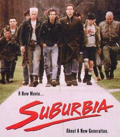 The movie Suburbia. Punk rock! My friends and I could quote lines from this movie (probably age 13-14). I still can!!!