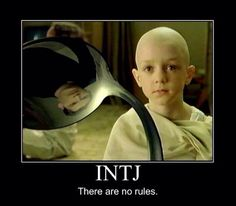 INTJ...few people realize we just don't believe in rules for the sake of rules. They have to support progress