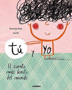 Tú y yo : el cuento más bonito del mundo / Elisenda Roca, texto ; Guridi, ilustraciones. Combel, 2015