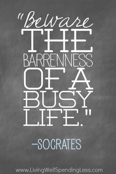 """Living Well Spending Less™...reminds me of Chip Ingram's quote, """"Busyness is satan's tool for a barren life."""""""