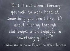Response: Students Develop Grit by 'Taking Charge of Their Own Learning' ASCD author Mike Anderson explains the importance of grit on Education Week T. Amazing Quotes, Great Quotes, Inspiring Quotes, Inspirational, Teaching Grit, Teaching Ideas, Education Week, Student Learning, Student Leadership