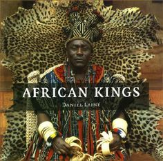 ancient traditions in africa | african kings portrait of a disappearing era daniel laine there