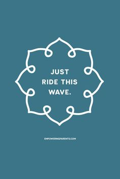 Just ride this wave. | 25 Mantras for Moms #parenting