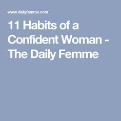 11 Habits of a Confident Woman - The Daily Femme