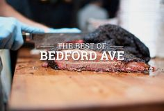 The best place to go on every Williamsburg block of Bedford Ave