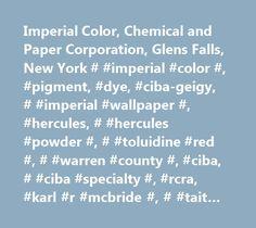 Imperial Color, Chemical and Paper Corporation, Glens Falls, New York # #imperial #color #, #pigment, #dye, #ciba-geigy, # #imperial #wallpaper #, #hercules, # #hercules #powder #, # #toluidine #red #, # #warren #county #, #ciba, # #ciba #specialty #, #rcra, #karl #r #mcbride #, # #tait #paper #, #plattsburgh, # #glens #falls #, #ciba #specialty #…