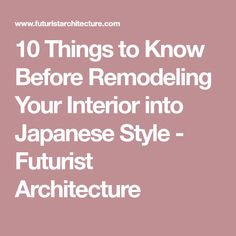10 Things to Know Before Remodeling Your Interior into Japanese Style - Futurist Architecture