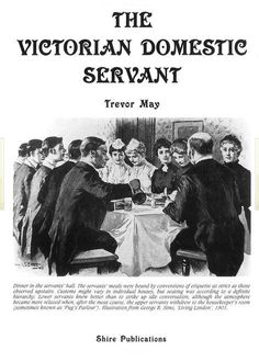 This book from Shire Classics describes the 19th-Century servant class in Great Britain in satisfying detail.