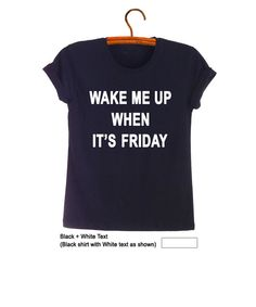 Wake me up when it's Friday T-Shirt Teen Fashion Funny Tee Shirts Cool Design Shirts for Teens Womens Ideas Fresh Tops Imstagram Gifts Hype Band Merch Outfits OOTD by FrogTee #OOTD School #OOTD Summer #Outfits #Party #Movies #Black #White #Quote #Text