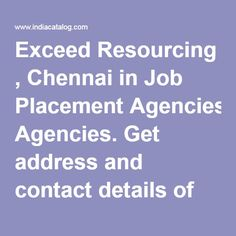 Exceed Resourcing , Chennai in Job Placement Agencies. Get address and contact details of Exceed Resourcing Bussiness from Indiacatalog.com