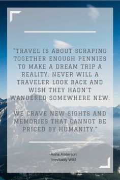 What it's like to truly love travel-Inevitably Wild travel, quote, money, experience, wild, blog