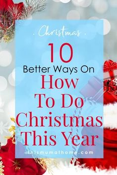 10 Better Ways On How To Do Christmas This Year! – This Mum At Home