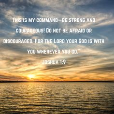 Scriptures, Bible Verses, Joshua 1 9, Do Not Be Afraid, Be Strong And Courageous, God, Beach, Outdoor, Outdoors