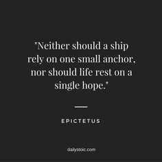 """""""Neither should a ship rely on one small anchor, nor should life rest on a single hope. Wise Quotes, Quotable Quotes, Great Quotes, Quotes To Live By, Motivational Quotes, Inspirational Quotes, Qoutes, Cool Words, Wise Words"""
