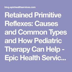 Retained Primitive Reflexes: Causes and Common Types and How Pediatric Therapy Can Help - Epic Health Services Blog