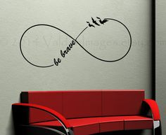 Hey, I found this really awesome Etsy listing at https://www.etsy.com/listing/185609395/be-brave-infinity-wall-decal-wall