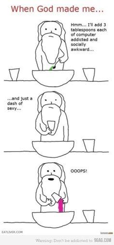 when God made me...haha