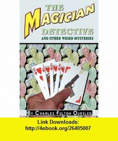 The Magician Detective and Other Weird Mysteries (9781935031123) Fulton Oursler, John Locke , ISBN-10: 1935031120  , ISBN-13: 978-1935031123 ,  , tutorials , pdf , ebook , torrent , downloads , rapidshare , filesonic , hotfile , megaupload , fileserve