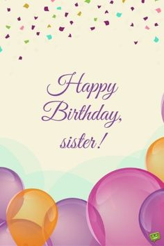 Happy Birthday, sister!