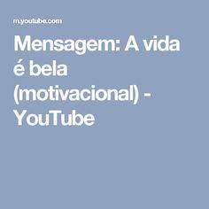 Mensagem: A vida é bela (motivacional) - YouTube