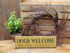 Dogs Welcome People Tolerated, Wooden Sign for the Pet Lover
