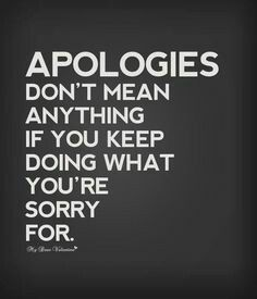 Why do u, after saying sorry, say words to hurt me again??