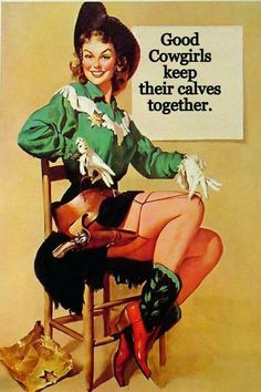 """Cowgirls have a lot to say and ours say it all! """"Good Cowgirls Keep Their Calves Together"""" Blank inside. Pin Up Vintage, Vintage Cowgirl, Vintage Country, Cowboy Art, Cowboy And Cowgirl, Cowgirl Boots, Pin Up Girls, Cowgirls, Dibujos Pin Up"""